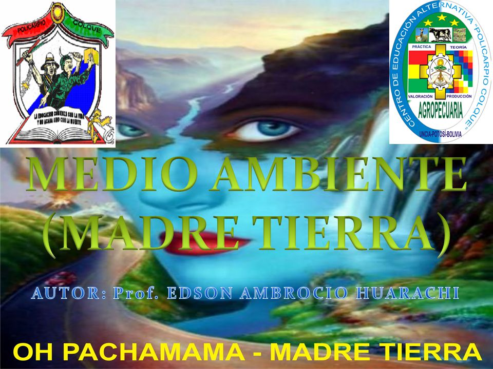 MEDIO AMBIENTE (MADRE TIERRA) AUTOR: Prof. EDSON AMBROCIO HUARACHI