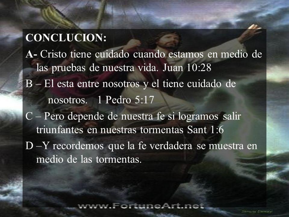 CONCLUCION: A- Cristo tiene cuidado cuando estamos en medio de las pruebas de nuestra vida. Juan 10:28.