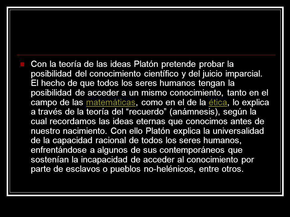 Con la teoría de las ideas Platón pretende probar la posibilidad del conocimiento científico y del juicio imparcial.