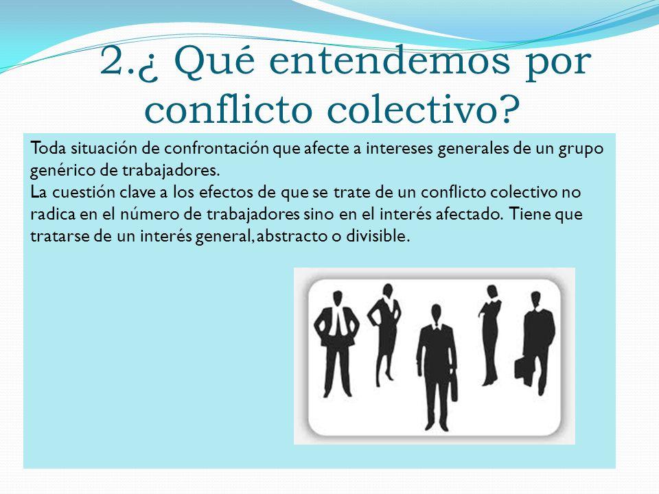2.¿ Qué entendemos por conflicto colectivo