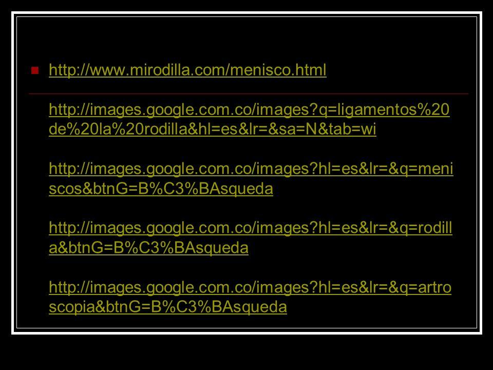 http://www. mirodilla. com/menisco. html http://images. google. com