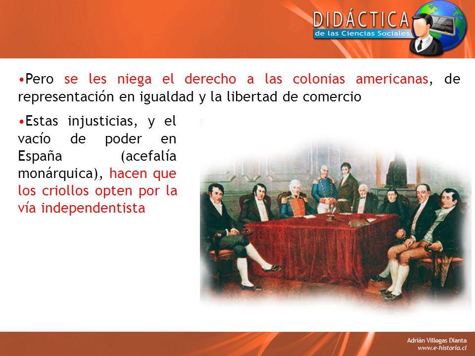 Pero se les niega el derecho a las colonias americanas, de representación en igualdad y la libertad de comercio