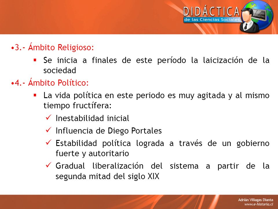 3.- Ámbito Religioso: Se inicia a finales de este período la laicización de la sociedad. 4.- Ámbito Político:
