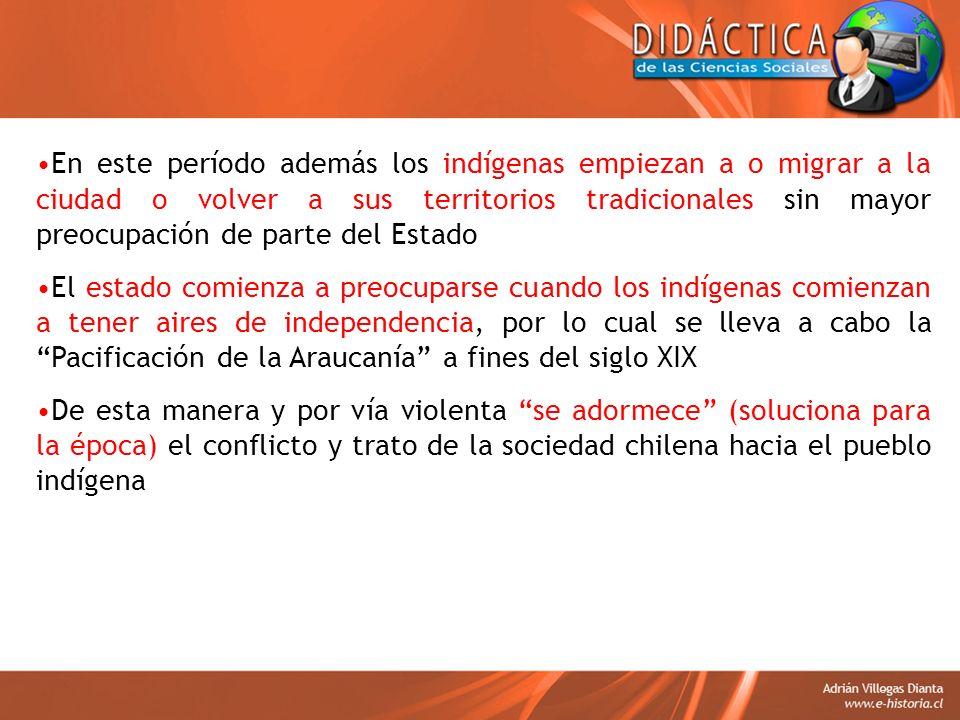 En este período además los indígenas empiezan a o migrar a la ciudad o volver a sus territorios tradicionales sin mayor preocupación de parte del Estado