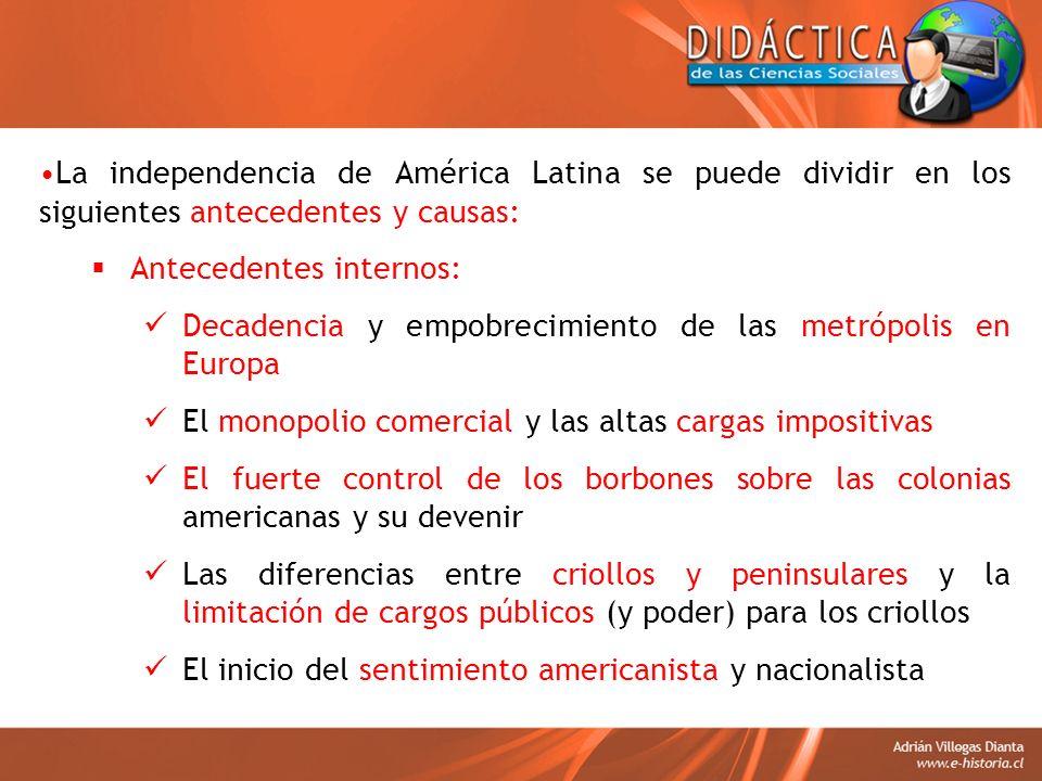 La independencia de América Latina se puede dividir en los siguientes antecedentes y causas: