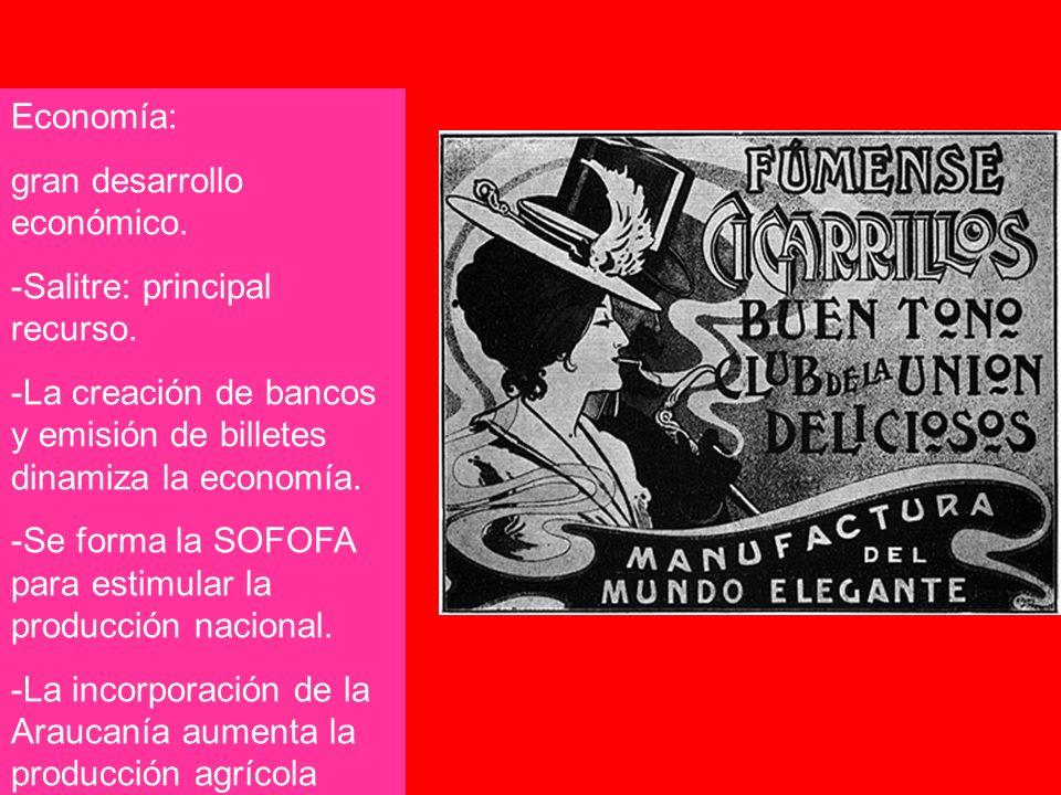 Economía: gran desarrollo económico. -Salitre: principal recurso. -La creación de bancos y emisión de billetes dinamiza la economía.