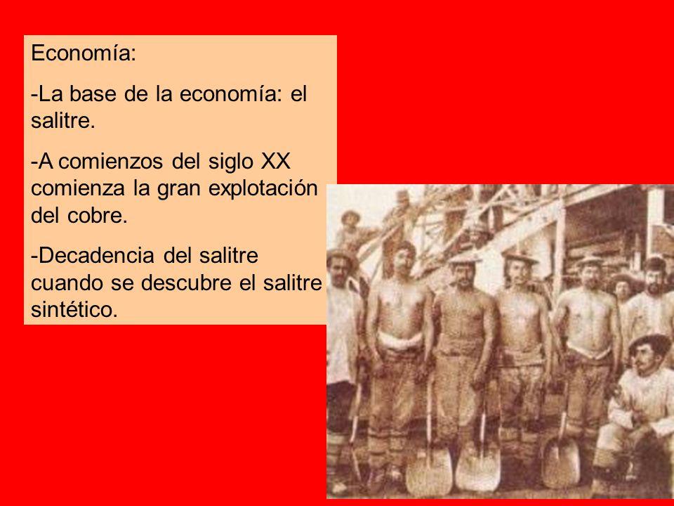 Economía:-La base de la economía: el salitre. -A comienzos del siglo XX comienza la gran explotación del cobre.