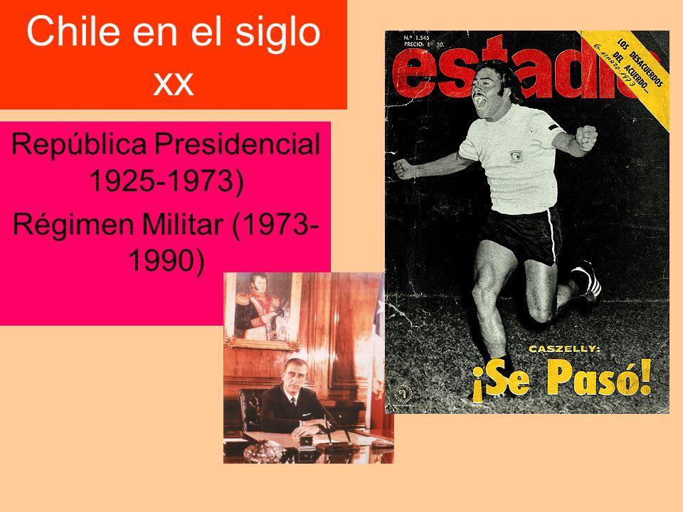 República Presidencial 1925-1973) Régimen Militar (1973-1990)