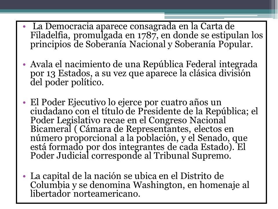 La Democracia aparece consagrada en la Carta de Filadelfia, promulgada en 1787, en donde se estipulan los principios de Soberanía Nacional y Soberanía Popular.