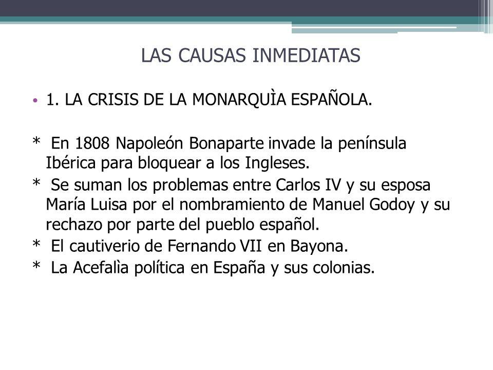 LAS CAUSAS INMEDIATAS 1. LA CRISIS DE LA MONARQUÌA ESPAÑOLA.