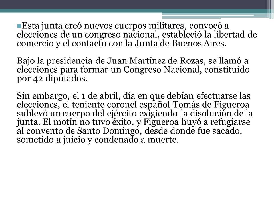 Esta junta creó nuevos cuerpos militares, convocó a elecciones de un congreso nacional, estableció la libertad de comercio y el contacto con la Junta de Buenos Aires.