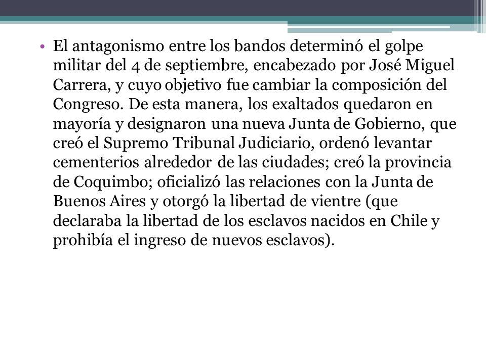 El antagonismo entre los bandos determinó el golpe militar del 4 de septiembre, encabezado por José Miguel Carrera, y cuyo objetivo fue cambiar la composición del Congreso.