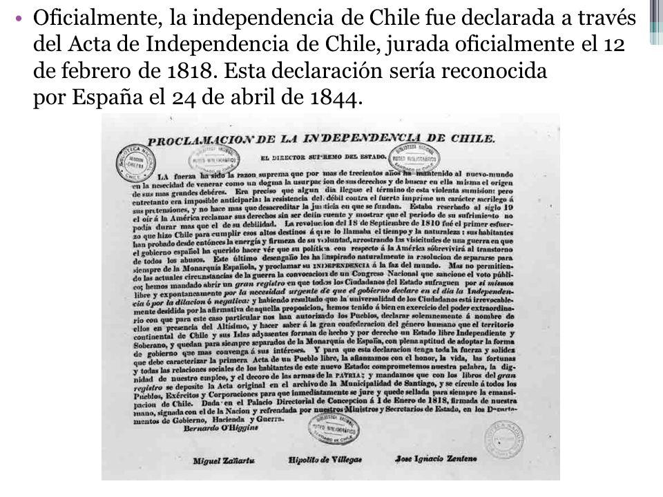 Oficialmente, la independencia de Chile fue declarada a través del Acta de Independencia de Chile, jurada oficialmente el 12 de febrero de 1818.