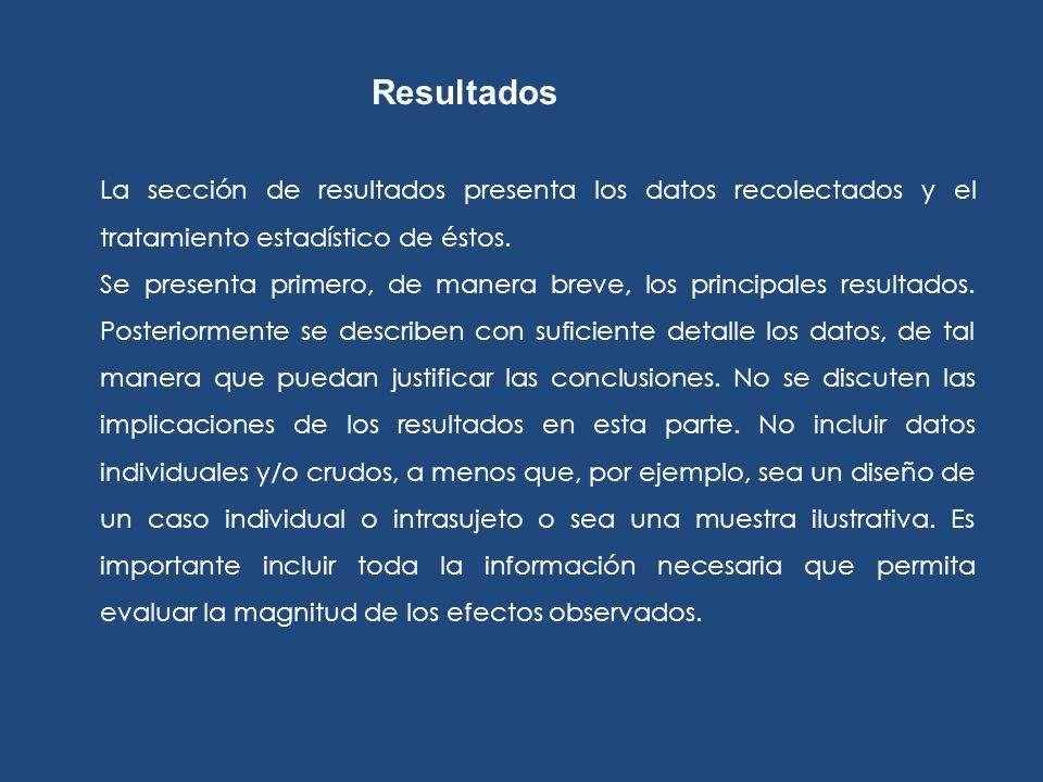 ResultadosLa sección de resultados presenta los datos recolectados y el tratamiento estadístico de éstos.