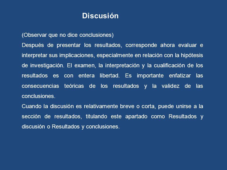 Discusión (Observar que no dice conclusiones)