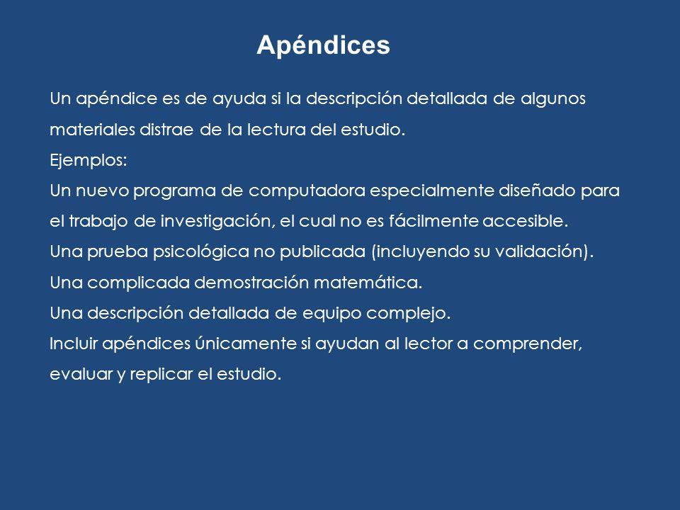 Apéndices Un apéndice es de ayuda si la descripción detallada de algunos materiales distrae de la lectura del estudio.