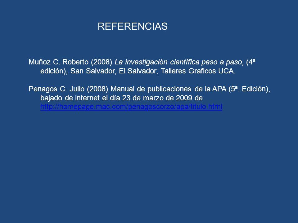REFERENCIAS Muñoz C. Roberto (2008) La investigación científica paso a paso, (4ª edición), San Salvador, El Salvador, Talleres Graficos UCA.