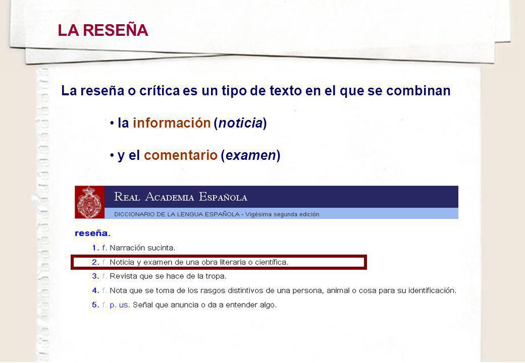 LA RESEÑA La reseña o crítica es un tipo de texto en el que se combinan.