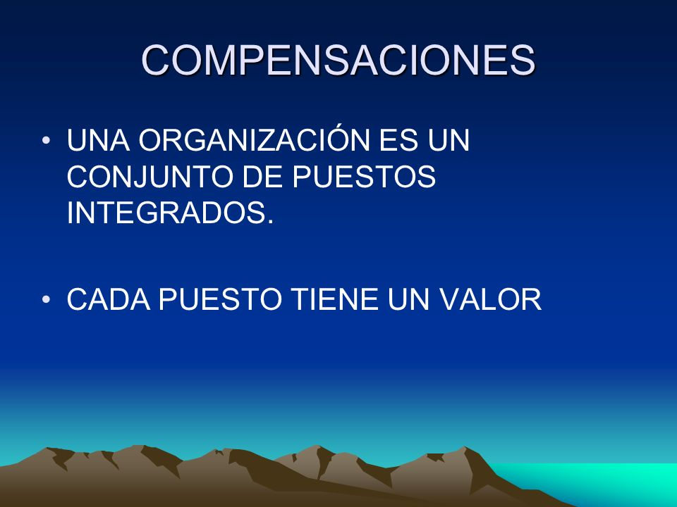 COMPENSACIONES UNA ORGANIZACIÓN ES UN CONJUNTO DE PUESTOS INTEGRADOS.