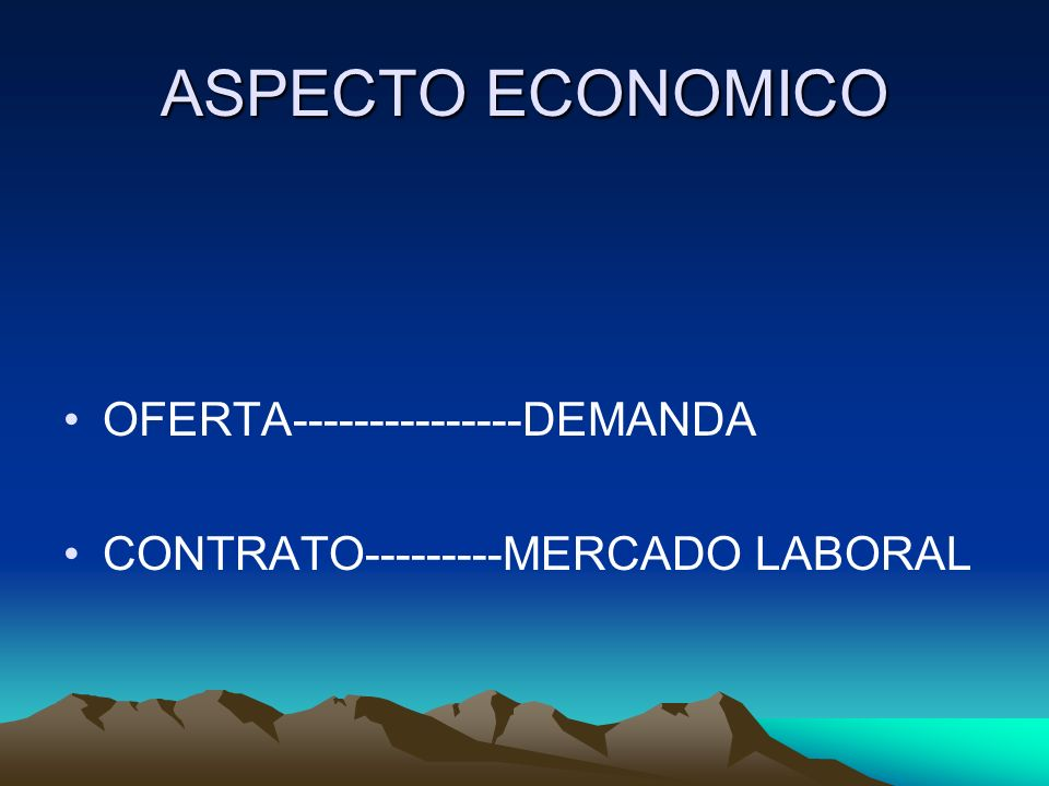 ASPECTO ECONOMICO OFERTA---------------DEMANDA