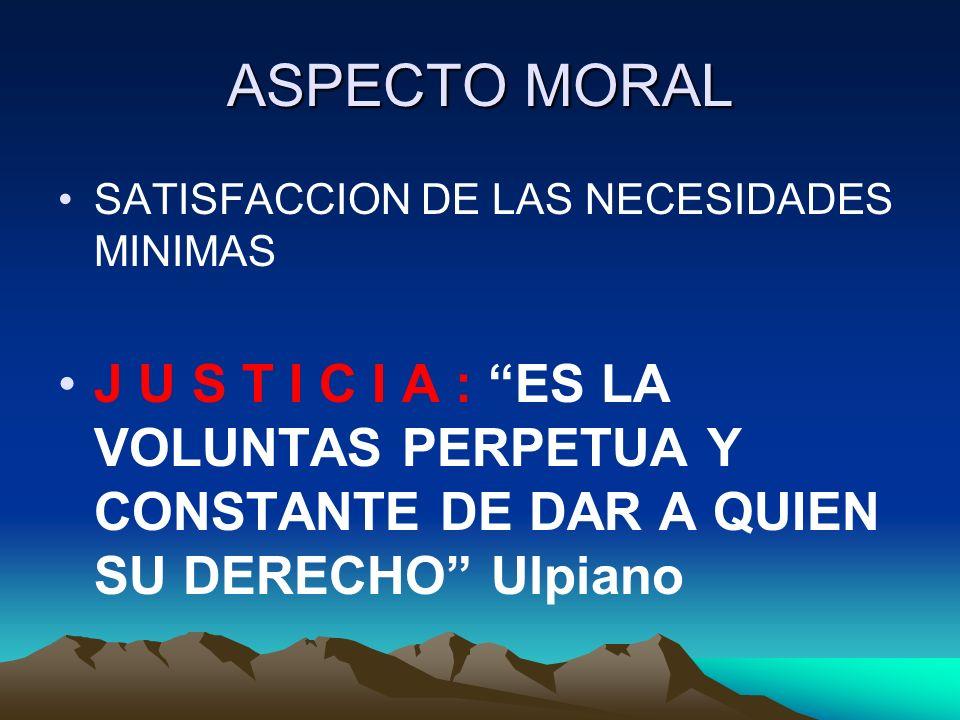 ASPECTO MORAL SATISFACCION DE LAS NECESIDADES MINIMAS.