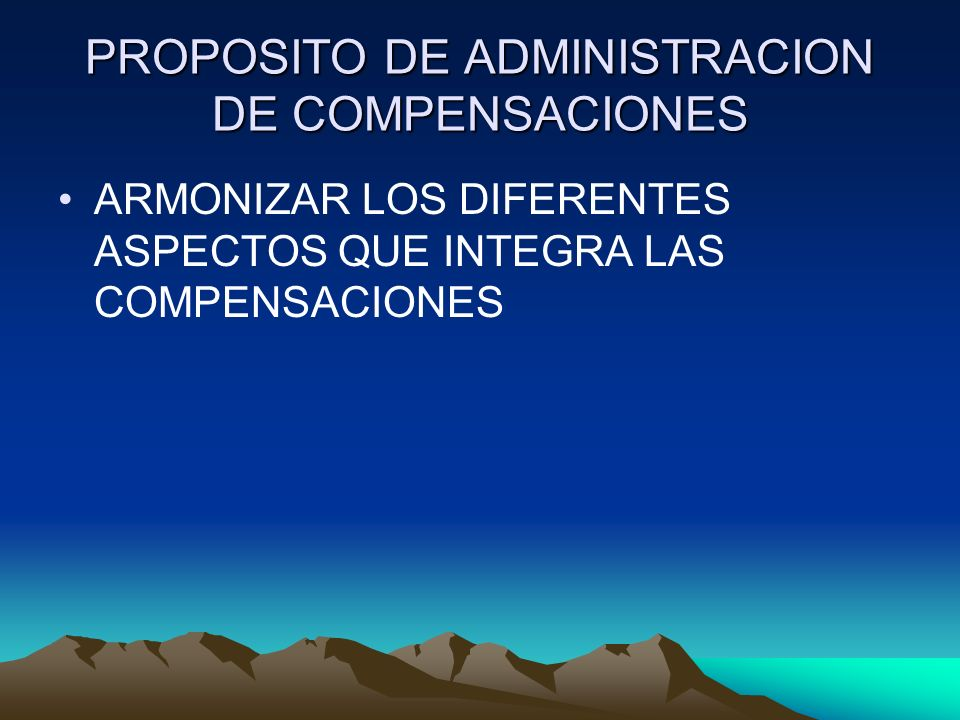 PROPOSITO DE ADMINISTRACION DE COMPENSACIONES