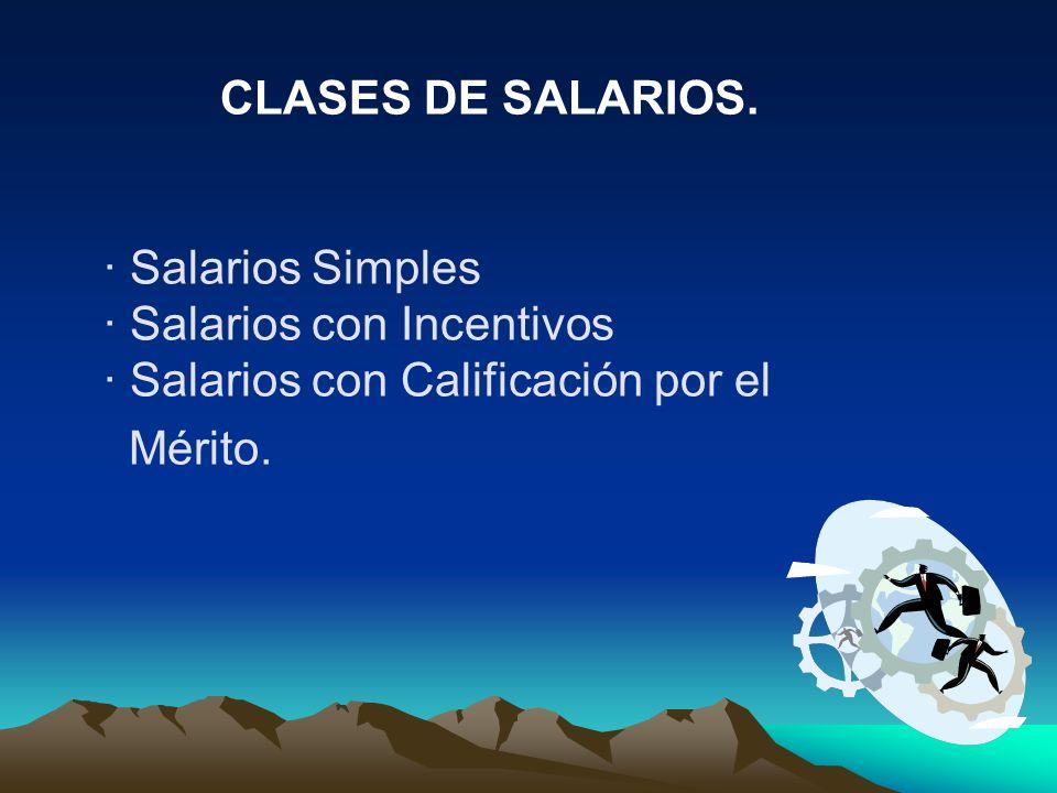 CLASES DE SALARIOS. · Salarios Simples · Salarios con Incentivos · Salarios con Calificación por el