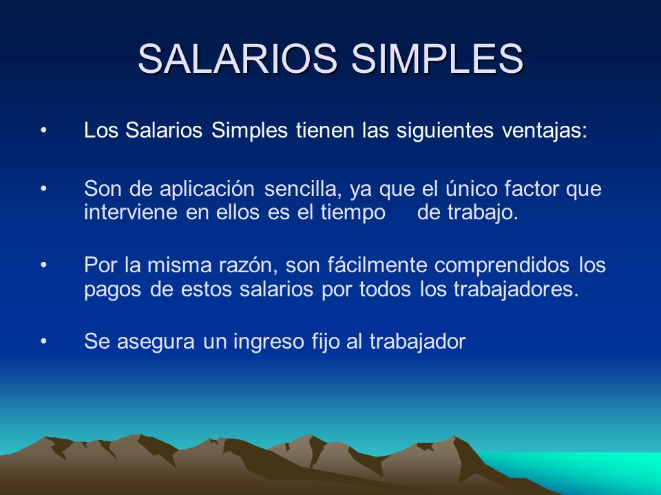 SALARIOS SIMPLES Los Salarios Simples tienen las siguientes ventajas: