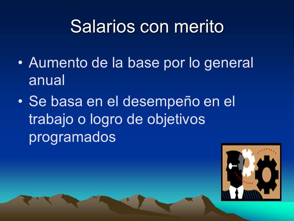 Salarios con merito Aumento de la base por lo general anual