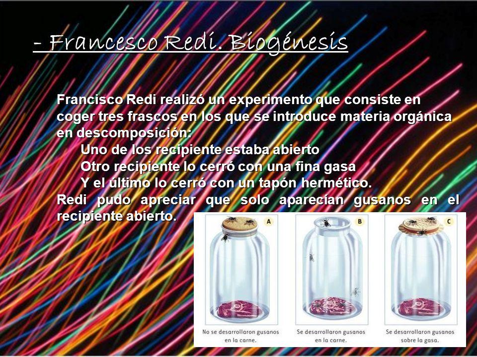 - Francesco Redi. Biogénesis