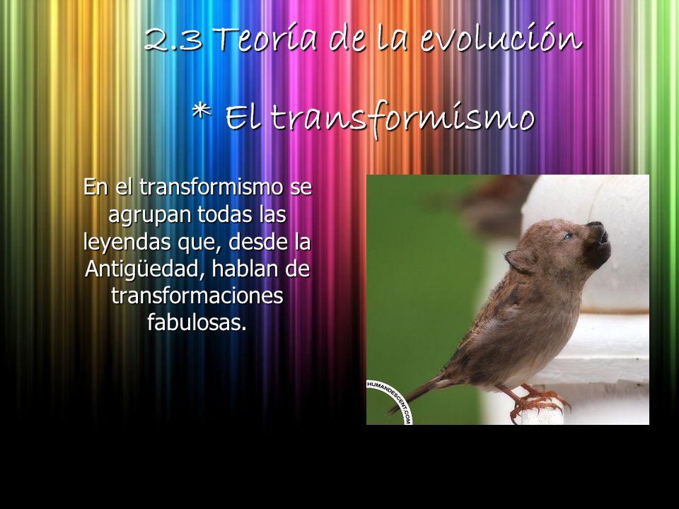 2.3 Teoría de la evolución * El transformismo