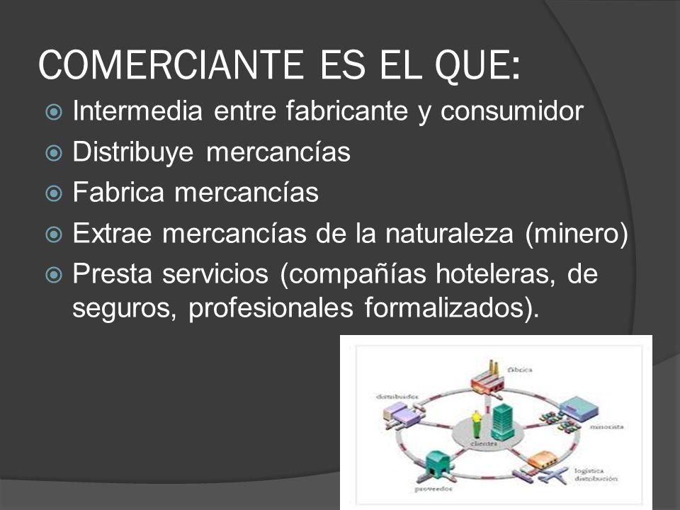 COMERCIANTE ES EL QUE: Intermedia entre fabricante y consumidor