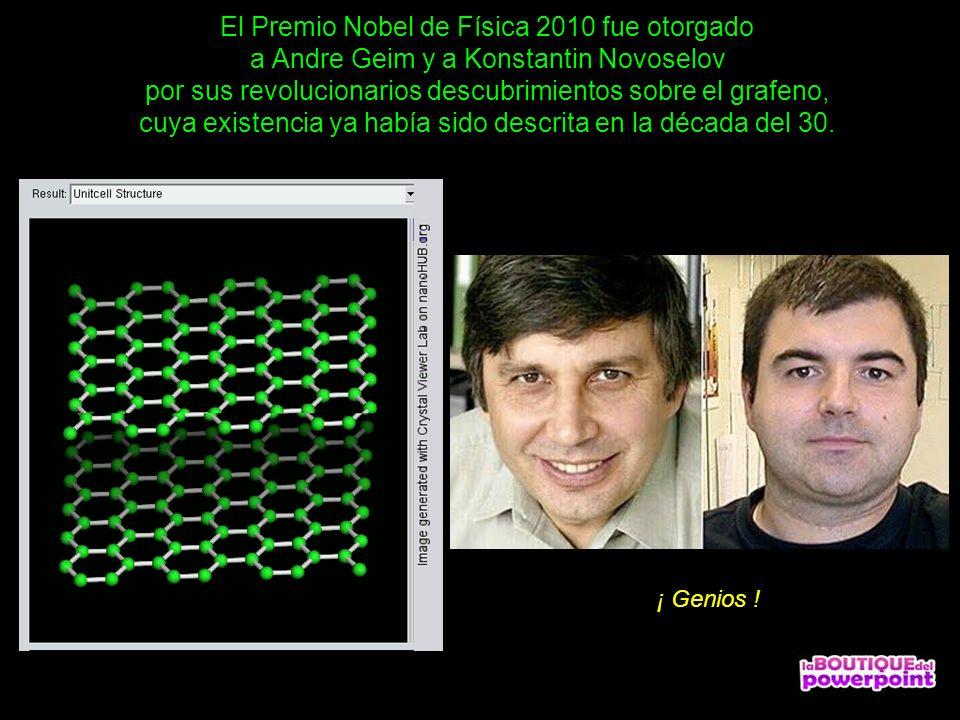 El Premio Nobel de Física 2010 fue otorgado a Andre Geim y a Konstantin Novoselov por sus revolucionarios descubrimientos sobre el grafeno, cuya existencia ya había sido descrita en la década del 30.