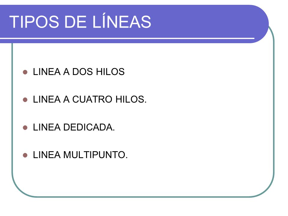 TIPOS DE LÍNEAS LINEA A DOS HILOS LINEA A CUATRO HILOS.