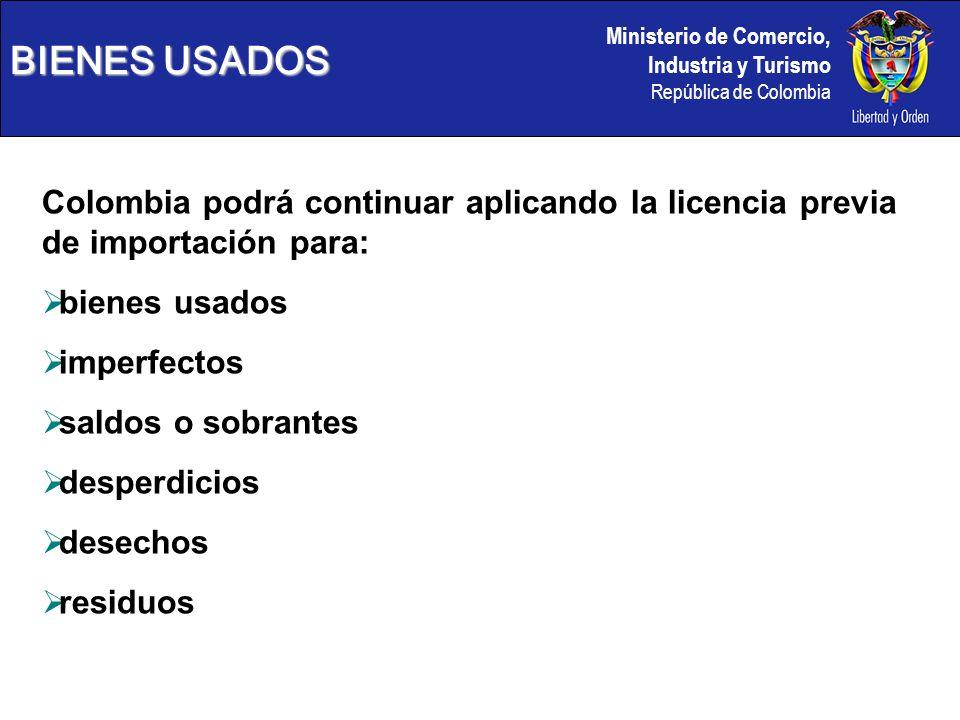 BIENES USADOSColombia podrá continuar aplicando la licencia previa de importación para: bienes usados.