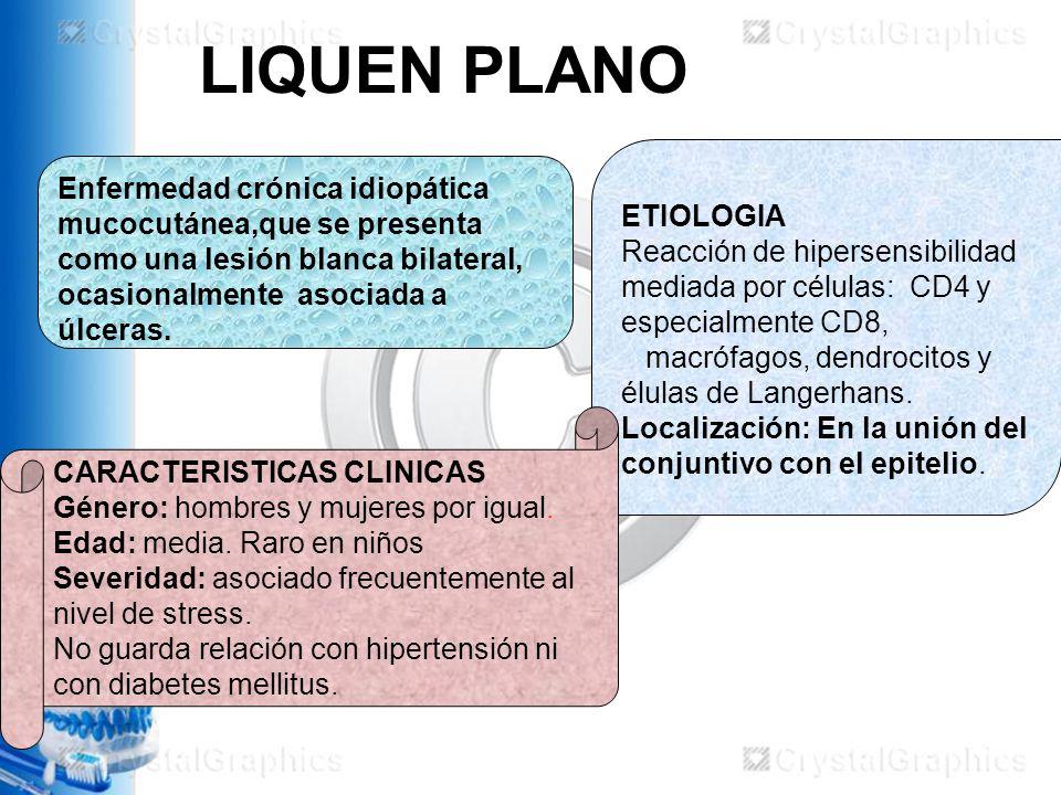LIQUEN PLANO ETIOLOGIA. Reacción de hipersensibilidad mediada por células: CD4 y especialmente CD8,