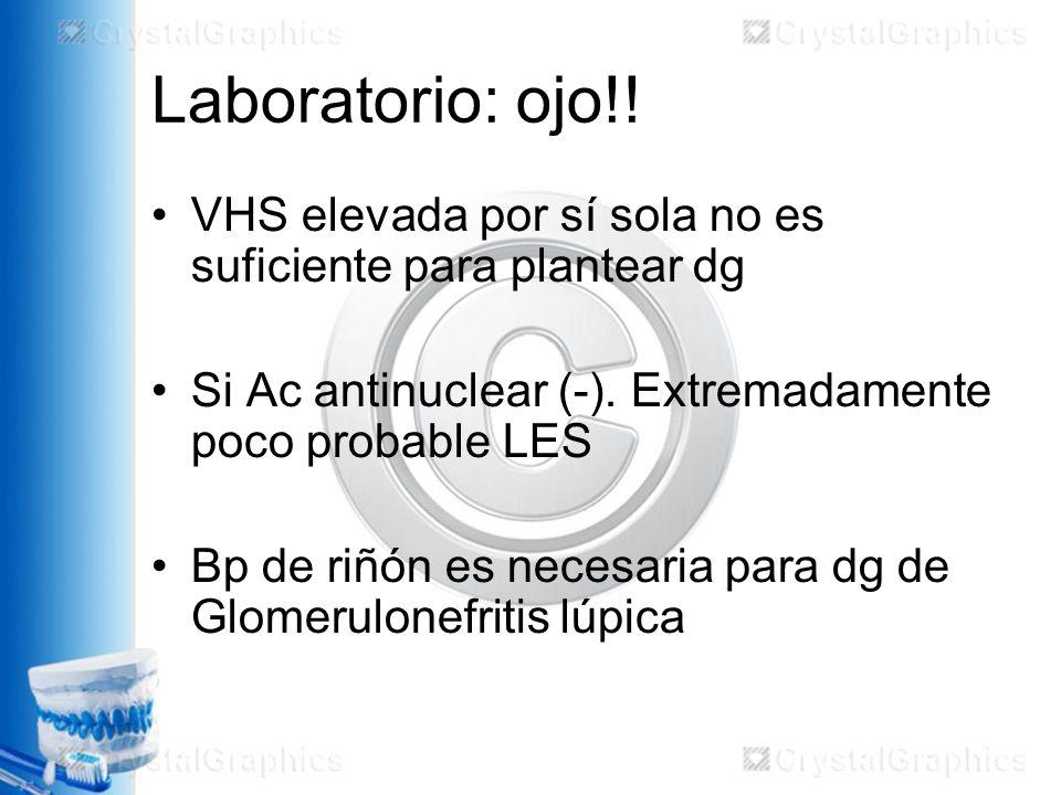 Laboratorio: ojo!! VHS elevada por sí sola no es suficiente para plantear dg. Si Ac antinuclear (-). Extremadamente poco probable LES.