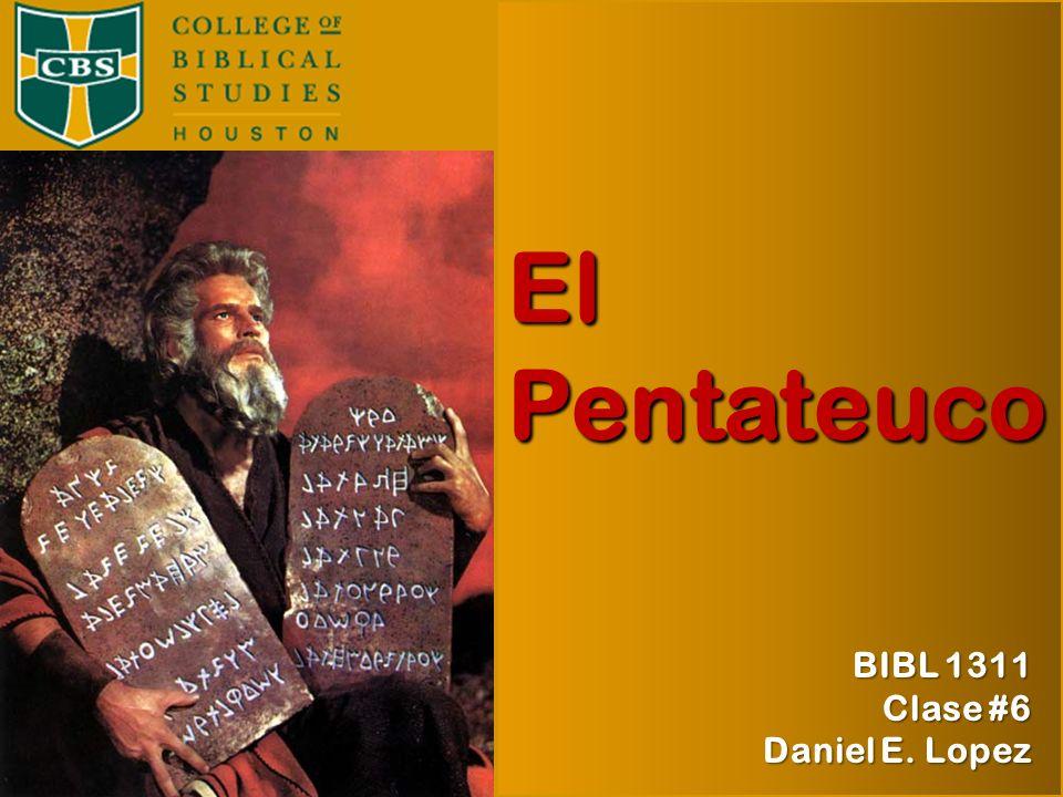 El Pentateuco BIBL 1311 Otoño 2009 Prof. Daniel E. López BIBL 1311