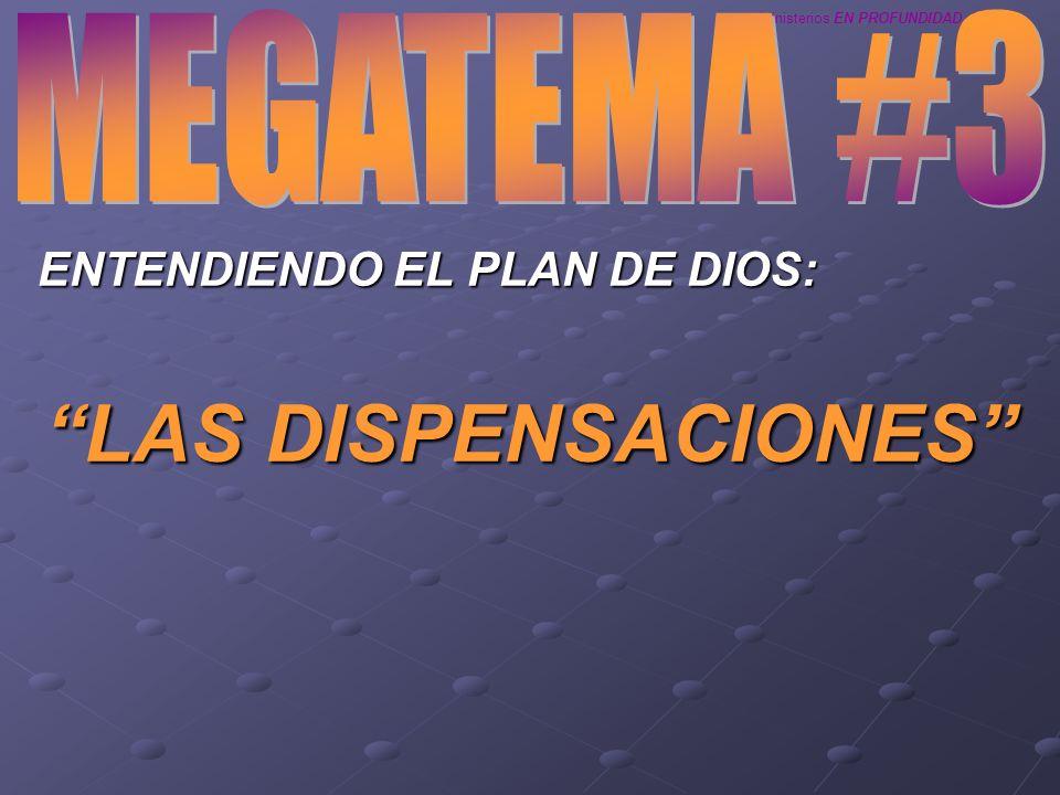 MEGATEMA #3 ENTENDIENDO EL PLAN DE DIOS: LAS DISPENSACIONES