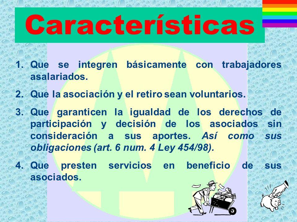 Características Que se integren básicamente con trabajadores asalariados. Que la asociación y el retiro sean voluntarios.