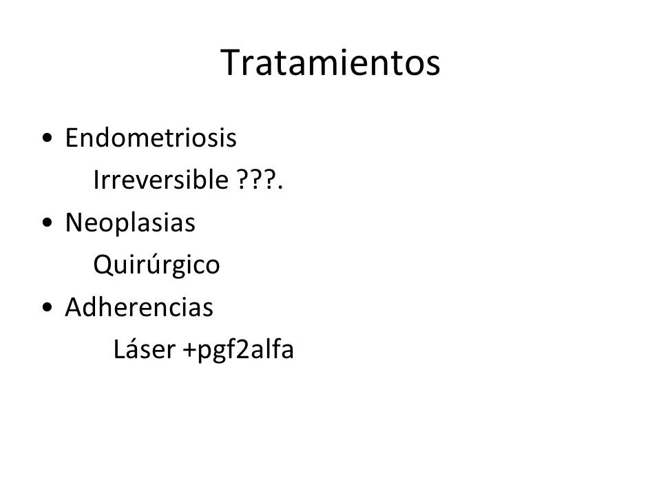 Tratamientos Endometriosis Irreversible . Neoplasias Quirúrgico