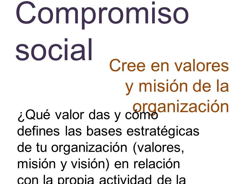 Compromiso social Cree en valores y misión de la organización