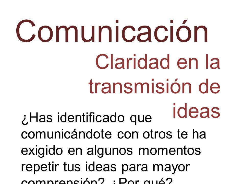 Comunicación Claridad en la transmisión de ideas