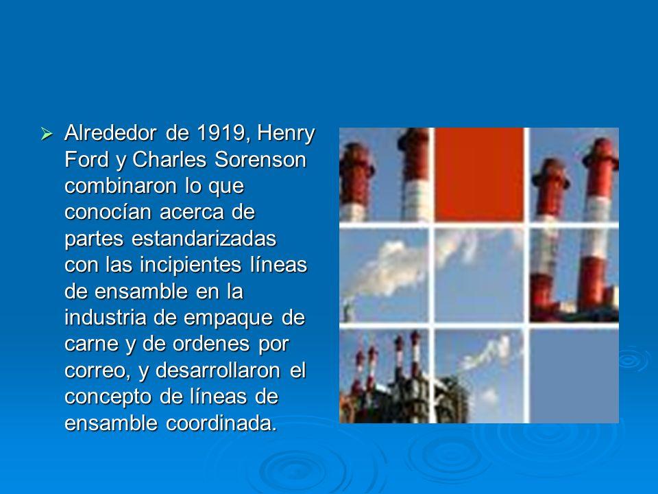 Alrededor de 1919, Henry Ford y Charles Sorenson combinaron lo que conocían acerca de partes estandarizadas con las incipientes líneas de ensamble en la industria de empaque de carne y de ordenes por correo, y desarrollaron el concepto de líneas de ensamble coordinada.