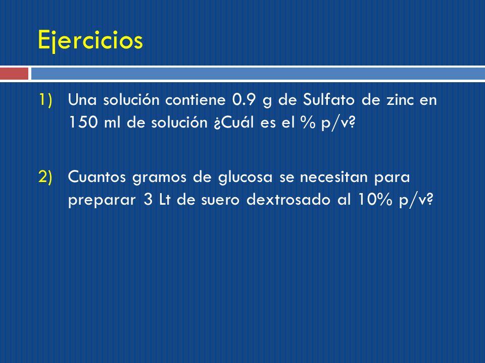 Ejercicios Una solución contiene 0.9 g de Sulfato de zinc en 150 ml de solución ¿Cuál es el % p/v