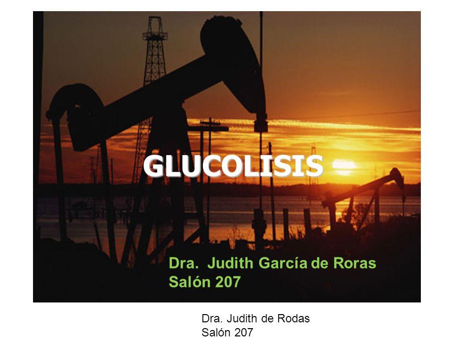 GLUCOLISIS Dra. Judith García de Roras Salón 207 Dra. Judith de Rodas