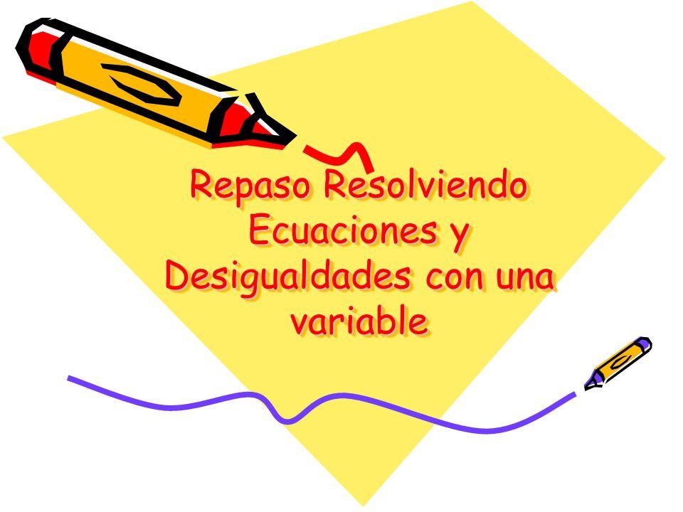 Repaso Resolviendo Ecuaciones y Desigualdades con una variable