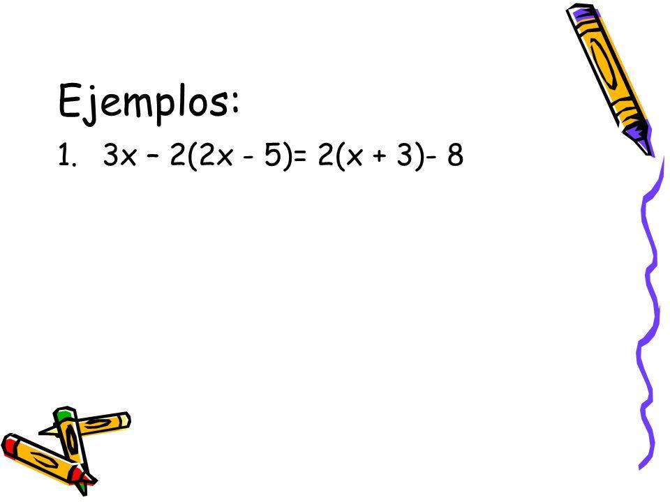 Ejemplos: 3x – 2(2x - 5)= 2(x + 3)- 8
