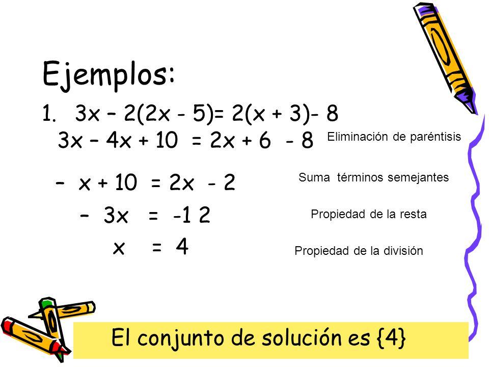 Ejemplos: 3x – 2(2x - 5)= 2(x + 3)- 8 3x – 4x + 10 = 2x + 6 - 8