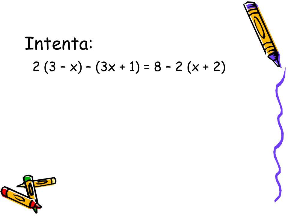 Intenta: 2 (3 – x) – (3x + 1) = 8 – 2 (x + 2)